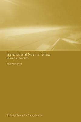 Transnational Muslim Politics: Reimagining the Umma - Mandaville, Peter G, and Mandaville, Pete