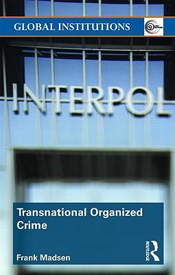 Transnational Organized Crime - Madsen, Frank
