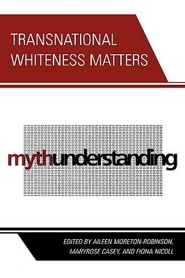 Transnational Whiteness Matters - Moreton-Robinson, Aileen (Editor)