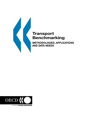 Transport Benchmarking: Methodologies, Applications and Data Needs - Published by Oecd Publishing, By Oecd Publishing (Adapted by), and European Commission