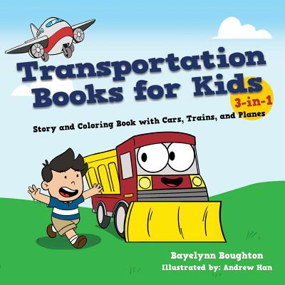 Transportation Books for Kids: 3-In-1 Story and Coloring Book with Cars, Trains, and Planes - Boughton, Bayelynn