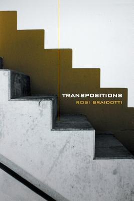 Transpositions: On Nomadic Ethics - Braidotti, Rosi, Professor