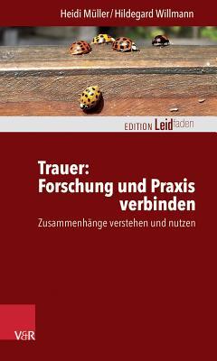 Trauer: Forschung Und Praxis Verbinden: Zusammenhange Verstehen Und Nutzen - Muller, Heidi, and Willmann, Hildegard
