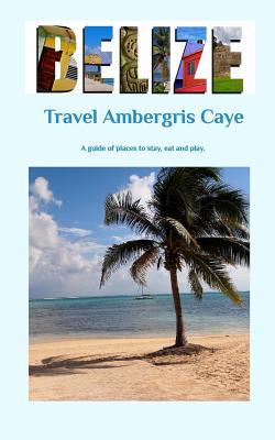 Travel Ambergris Caye Belize - Brann, Lindsay