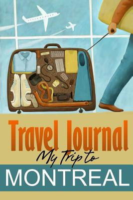 Travel Journal: My Trip to Montreal - Diary, Travel