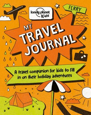 Travel Journal, My - Lonely Planet Kids, and Baxter, Nicola, and Mansfield, Andy