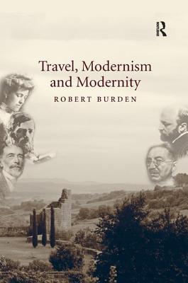 Travel, Modernism and Modernity - Burden, Robert