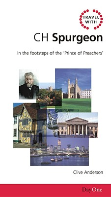 Travel with CH Spurgeon: In the Footsteps of the Prince of Preachers - Anderson, Clive