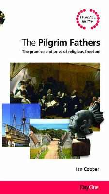Travel with the Pilgrim Fathers: The Promise & Price of Religious Freedom - Cooper, Ian, Professor