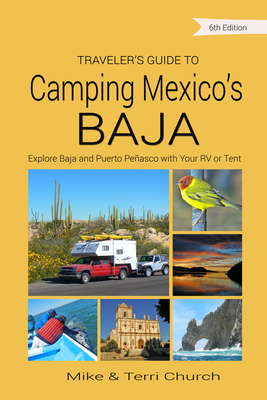 Traveler's Guide to Camping Mexico's Baja: Explore Baja and Puerto Peñasco with Your RV or Tent - Church, Mike, and Church, Terri