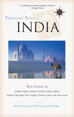 Travelers Tales India: True Stories - O'Reilly, James (Editor), and Habegger, Larry (Editor)