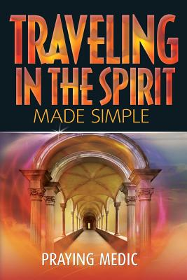 Traveling in the Spirit Made Simple - Blain, Lydia (Editor), and Medic, Praying
