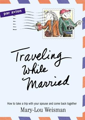 Traveling While Married - Weisman, Mary-Lou