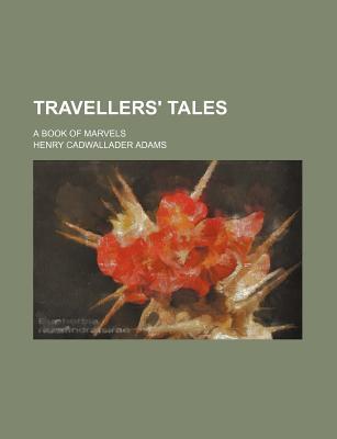 Travellers' tales; a book of marvels - Adams, H C