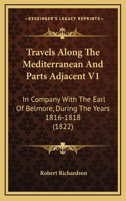 Travels Along the Mediterranean and Parts Adjacent V1: In Company with the Earl of Belmore, During the Years 1816-1818 (1822) - Richardson, Robert