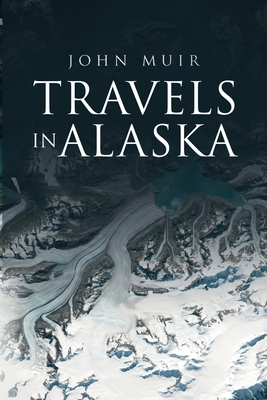Travels in Alaska - Muir, John