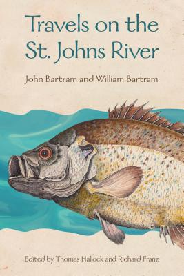 Travels on the St. Johns River - Bartram, John, and Bartram, William, and Hallock, Thomas (Editor)