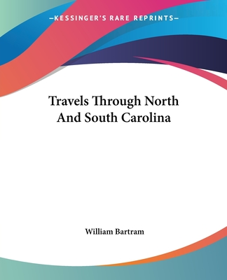 Travels Through North and South Carolina - Bartram, William