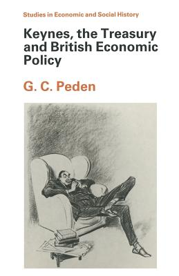 Treasury and British Economic Policy - Peden, George C., and Clarkson, L.A. (Volume editor)