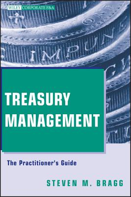 Treasury Management: The Practitioner's Guide - Bragg, Steven M