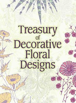 Treasury of Decorative Floral Designs - Dover Publications Inc (Creator)