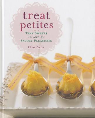 Treat Petites: Tiny Sweets and Savory Pleasures - Pearce, Fiona