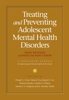 Treating and Preventing Adolescent Mental Health Disorders: What We Know and What We Don't Know - Evans, Dwight L, MD (Editor), and Foa, Edna B, PhD (Editor), and Gur, Raquel E (Editor)