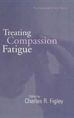 Treating Compassion Fatigue - Figley, Charles R, Dr., Ph.D. (Editor)
