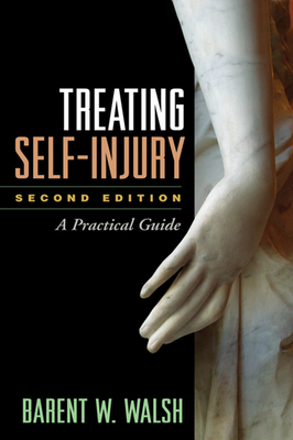 Treating Self-Injury: A Practical Guide - Walsh, Barent W, PhD
