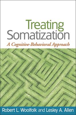 Treating Somatization: A Cognitive-Behavioral Approach - Woolfolk, Robert L, PhD