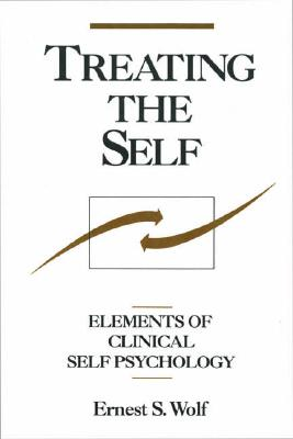 Treating the Self: Elements of Clinical Self Psychology - Wolf, Ernest S, MD