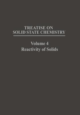 Treatise on Solid State Chemistry: Volume 4 Reactivity of Solids - Hannay, N (Editor)