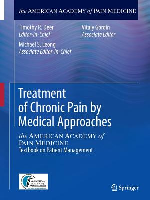 Treatment of Chronic Pain by Medical Approaches: The American Academy of Pain Medicine Textbook on Patient Management - Deer, Timothy R. (Editor), and Leong, Michael S. (Editor), and Buvanendran, Asokumar (Editor)