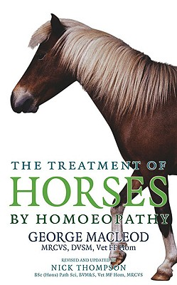 Treatment of Horses by Homoeopathy - MacLeod, George, and Thompson, Nick (Revised by)