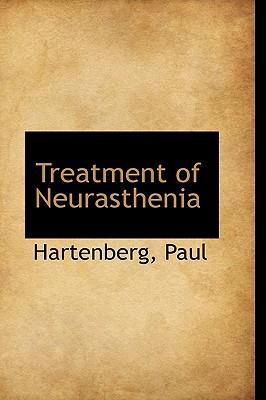 Treatment of Neurasthenia - Paul, Hartenberg