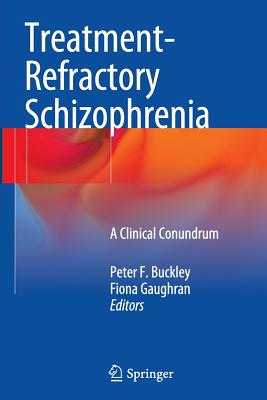 Treatment-Refractory Schizophrenia: A Clinical Conundrum - Buckley, Peter F (Editor)