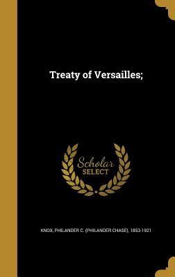 Treaty of Versailles; - Knox, Philander C (Philander Chase) 18 (Creator)