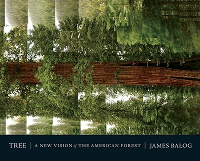 Tree: A New Vision of the American Forest - Balog, Jim, and Friend, David