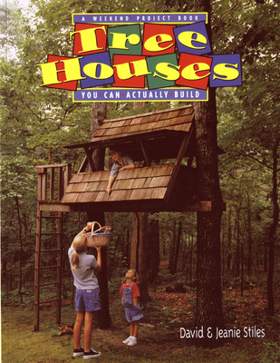 Tree Houses You Can Actually Build: A Weekend Project Book - Stiles, David R (Illustrator), and Stiles, Jeanie Trusty