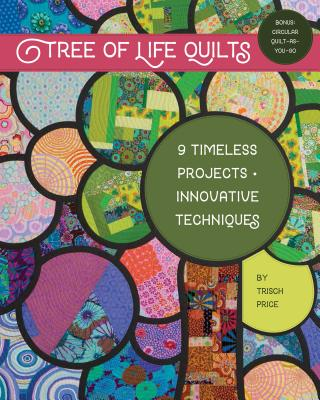 Tree of Life Quilts: 9 Timeless Projects - Innovative Techniques - Price, Trisch