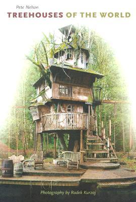 Treehouses of the World - Nelson, Pete, and Kurzaj, Radek (Photographer)