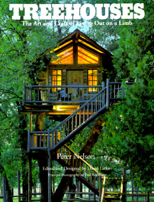 Treehouses: The Art and Craft of Living Out on a Limb - Nelson, Peter, and Larkin, David (Editor), and Rocheleau, Paul (Photographer)