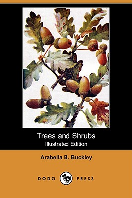 Trees and Shrubs (Illustrated Edition) (Dodo Press) - Buckley, Arabella B