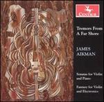 Tremors From a Far Shore: James Aikman Sonatas for Violin