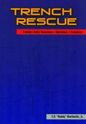 Trench Rescue: Training Levels: Awareness, Operations, Technician - Martinette, C V, Jr.