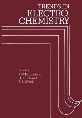Trends in Electrochemistry: Plenary and Invited Contributions Presented at the Fourth Australian Electrochemistry Conference Held at the Flinders University of South Australia, February 16-20, 1976 - Bockris, John (Editor), and Rand, D A J (Editor), and Welch, B J (Editor)