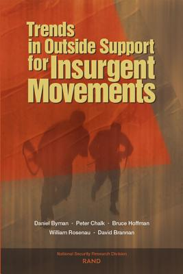 Trends in Outside Support for Insurgent Movements - Byman, Daniel L, and Chalk, Peter, and Hoffman, Bruce, Professor