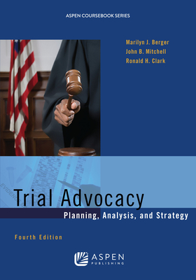 Trial Advocacy: Planning, Analysis, and Strategy - Berger, Marilyn J, and Mitchell, John B, and Clark, Ronald H
