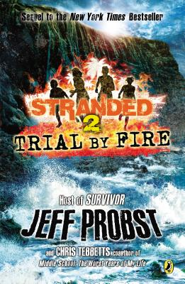 Trial by Fire: Stranded Book Two - Probst, Jeff, and Tebbetts, Christopher