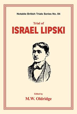 Trial of Israel Lipski: (notable British Trials) - Oldridge, M W
